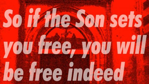 Sermon Audio: If the Son sets you free, you will be free indeed