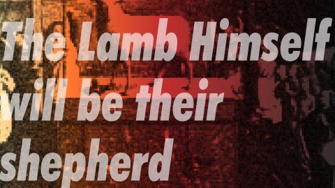 Sermon Audio: The Lamb Himself will be their Shepherd