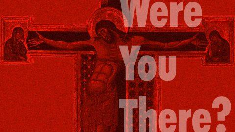 Sermon Audio: Were You There?