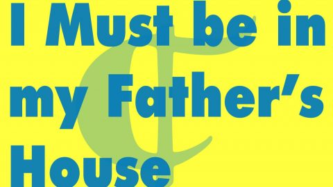 Sermon Audio: I Must Be In My Father's House
