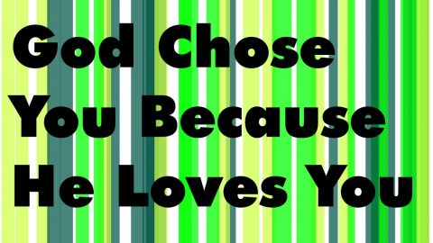 Sermon Audio: God Chose You Because He Loves You