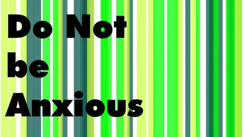 Sermon Audio: Do Not Be Anxious