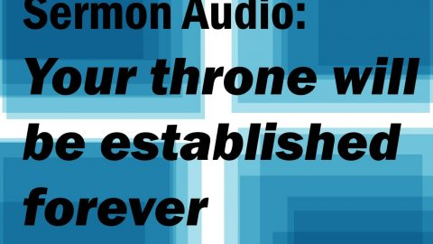 Sermon Audio: Your Throne Will Be Established Forever