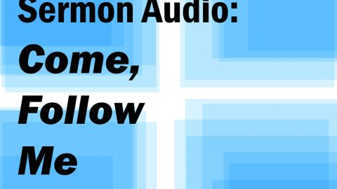 Semon Audio: Come, Follow Me.