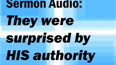 Sermon Audio: And they were surprised by his authority