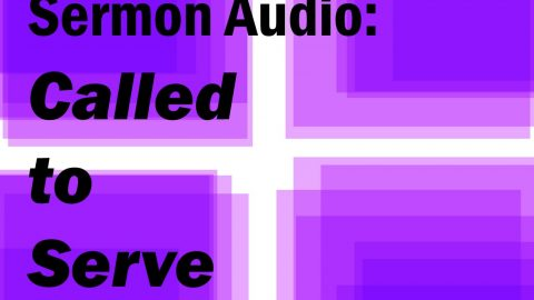 "Sermon Audio: ""Called to Serve"""
