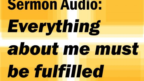 Sermon Audio: Everything Written About Me Must Be Fulfilled