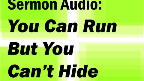 Sermon Audio: You Can Run but You Can't Hide