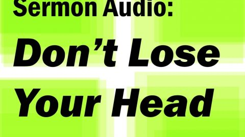 Sermon Audio: John lost his head….don't lose yours