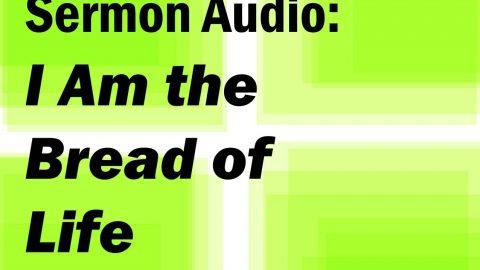 Sermon Audio: I Am the Bread of Life