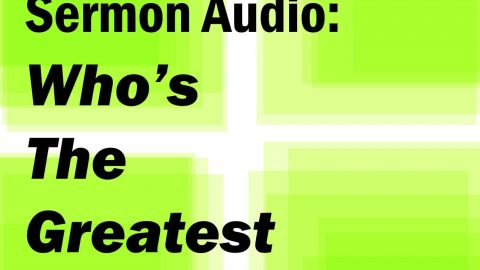 Sermon Audio: Who's the Greatest?