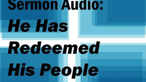 Sermon Audio: HE has Redeemed HIS People