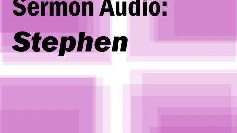 Sermon Audio: Stephen