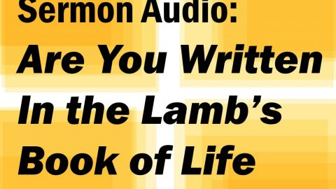 Sermon Audio: Are You Written in the Lamb's Book of Life?