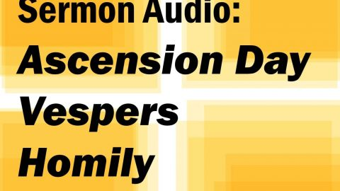 Sermon Audio: Ascension Day Vespers